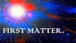 How Was The First Matter Created ?
