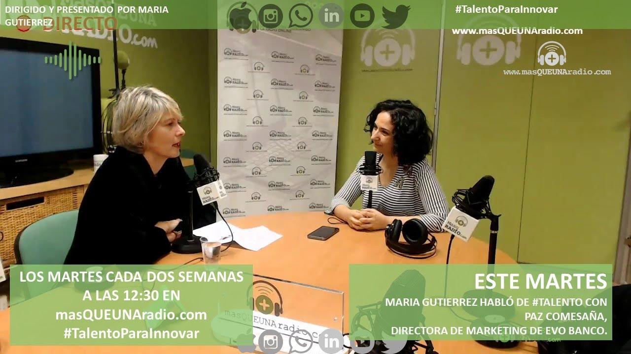 TALENTO PARA INNOVAR #10. Programa presentado por María Gutierrez. Con Paz Comesaña, Directora de Marketing, Publicidad y Alianzas Estratégicas en Evo Banco.