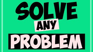 How to Solve ANY Math Problem