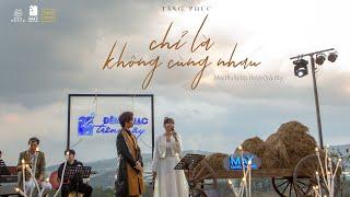 TĂNG PHÚC ft TRƯƠNG THẢO NHI  CHỈ LÀ KHÔNG CÙNG NHAU (Nhạc Hoa Lời Việt)   Mây In The Nest 28.3.2021