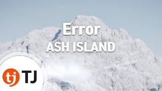 [TJ노래방] Error - ASH ISLAND(Feat.루피) / TJ Karaoke