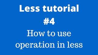 LESS- CSS Preprocessor Tutorial #4 - Operations