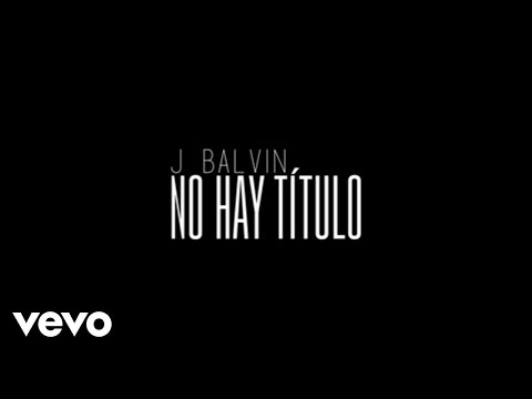 No Hay Titulo (Audio) - J Balvin (Video)