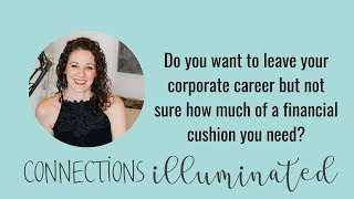 Do you want to leave your corporate career but not sure how much of a financial cushion you need?
