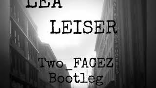 LEA   Leiser (Two_FACEZ Bootleg)