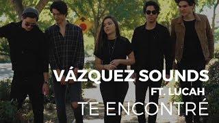 Te encontré - Vazquez Sounds feat. Lucah (Video)