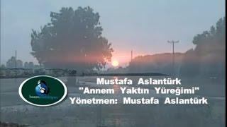 Mustafa Aslantürk - Annem Yaktın Yüreğimi