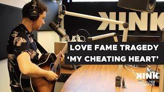Love Fame Tradegy    My Cheating Heart (Live Op KINK)