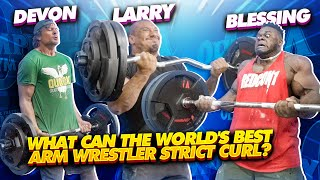 WHAT CAN THE WORLDS BEST ARM WRESTLER STRICT CURL? Ftr BLESSING, DEVON, ANDREW AND LARRY