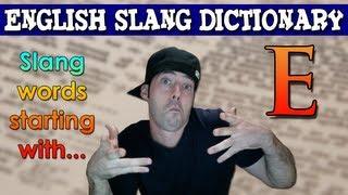 English Slang Dictionary - E - Slang Words Starting With E - English Slang Alphabet