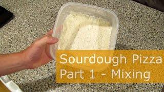 Sourdough Pizza: Part 1 - Mixing