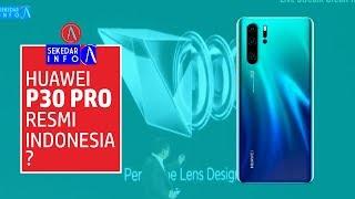 Huawei P30 Pro Resmi Masuk Indonesia ? Berapa Harganya ?