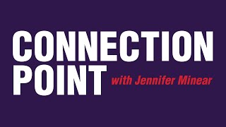 Connection Point with Jennifer Minear–June 2021