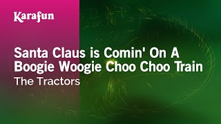 Karaoke Santa Claus is Comin' On A Boogie Woogie Choo Choo Train - The Tractors *