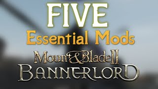 FIVE ESSENTIAL MODS for Mount and Blade Bannerlord