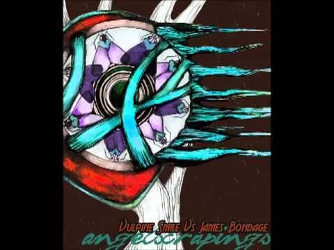 Vulpine Smile vs James Bondage - Angelscrapings.(Full album)
