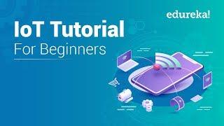 IoT Tutorial for Beginners   Internet of Things (IoT)   IoT Training   IoT Technology   Edureka
