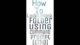 How To Lock And Unlock Folder Using Command Prompt (cmd)?