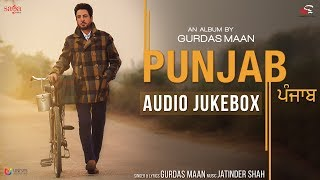PUNJAB | Gurdas Maan | Jatinder Shah | Full Album, Audio Jukebox | New Punjabi Song 2017, Saga Music