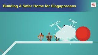 Building a Safer Home for Singaporeans
