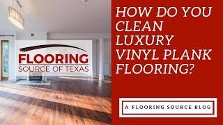 How do you clean luxury vinyl plank flooring?