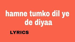 hamne tumko dil ye de diyaa | lyrics song - YouTube