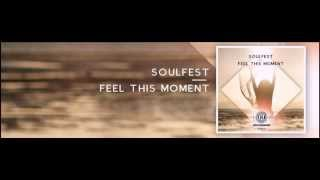 SoulFest - Feel This Moment [T.H.E Recordings]