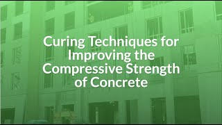 Giatec – Curing Techniques for Improving the Compressive Strength of Concrete