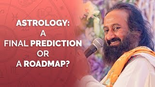 Is Astrology A Final Prediction Or A Roadmap? | Gurudev Sri Sri Ravi Shankar
