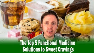 The Top 5 Functional Medicine Solutions to Sweet Cravings