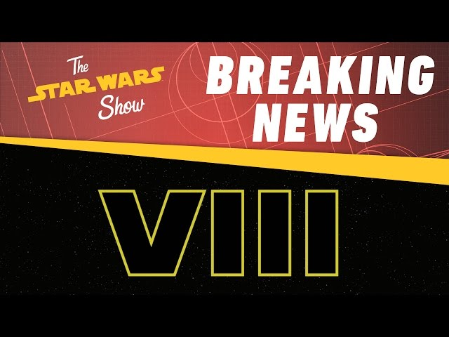 Star Wars Episode VIII Title Revealed! | The Star Wars Show