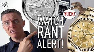 RANT! 10 Watch Trends That Need To STOP: Brands Shouldn't Do This!