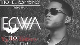 Ya me enteré - Tito 'El Bambino' presenta Egwa feat.  Ozuna