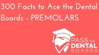 300 Dental Anatomy Facts PART 4 - PREMOLARS - NBDE Part 1