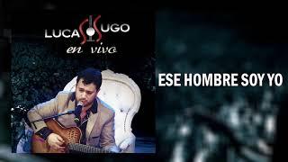 Ese hombre soy yo (Audio) - Lucas Sugo (Video)