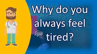 Why Do You Always Feel Tired ? | Mega Health Channel & Answers