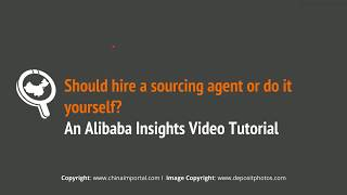 Should You Hire a Sourcing Agent or Do It Yourself? - An Alibaba Insights Video Tutorial