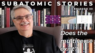 33 Subatomic Stories: Does the multiverse exist?