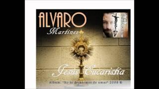 Jesus Eucaristia - alvaro martinez.wmv