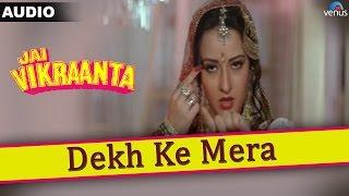 Jai Vikraanta : Dekh Ke Mera Full Audio Song With Lyrics