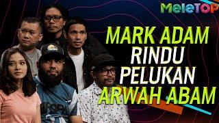 Mark Adam rindukan pelukan Arwah Abam | MeleTOP | Khir Rahman, Hanna, Tapai, Cham, Che Mat