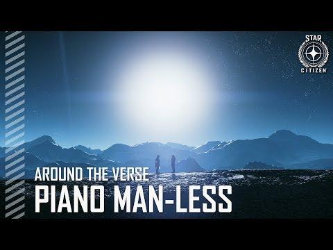 Star Citizen: Around the Verse - Piano Man-Less