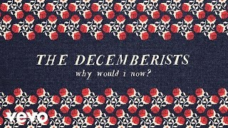 Gambar cover The Decemberists - Why Would I Now? (Audio)