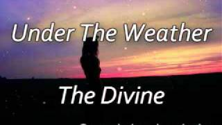 Under The Weather - The Divine