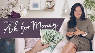 How to Ask for Money -  3 Tips  to Make It Easy