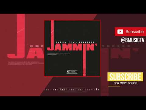 Omeiza - Jammin' Ft  Boybreed (OFFICIAL AUDIO 2018)