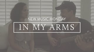 In My Arms - New Music Monday