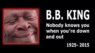 B.B. King: Nobody knows you when you're down and out