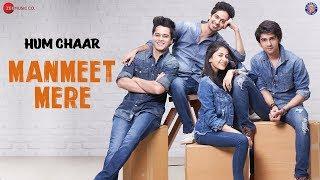 Manmeet Mere   Hum Chaar   Mohit Chauhan   Prit Kamani, Simran Sharma, Anshuman Malhotra & Tushar P