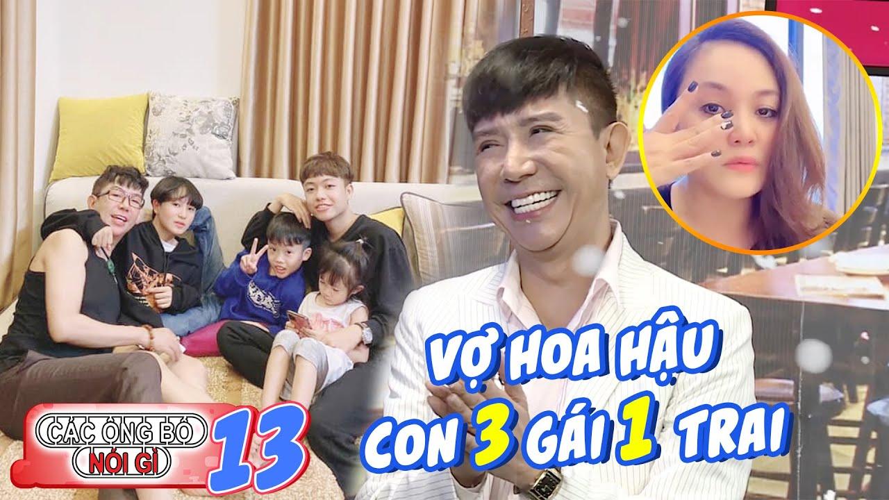 Các ông bố nói gì | Tập 13: Long Nhật hạnh phúc khoe 4 đứa con 3 gái 1 trai cùng hoa hậu Hải Phòng